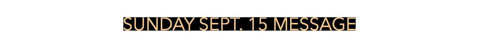 Sunday Sept 15 message