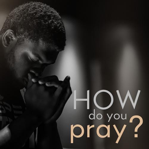 How Do You Pray? Pt. 1
